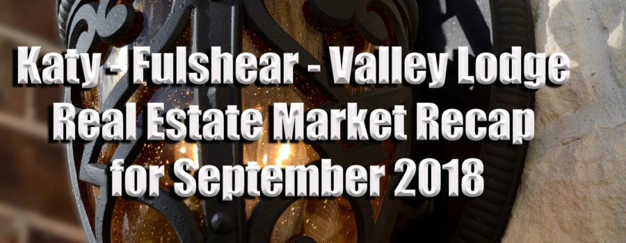 Katy-Fulshear Real Estate Market Recap and Outlook – Sept 2018